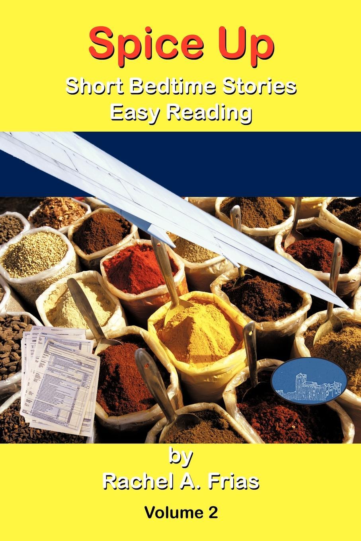цена Rachel A. Frias Spice Up. Short Bedtime Stories Easy Reading Volume 2 онлайн в 2017 году