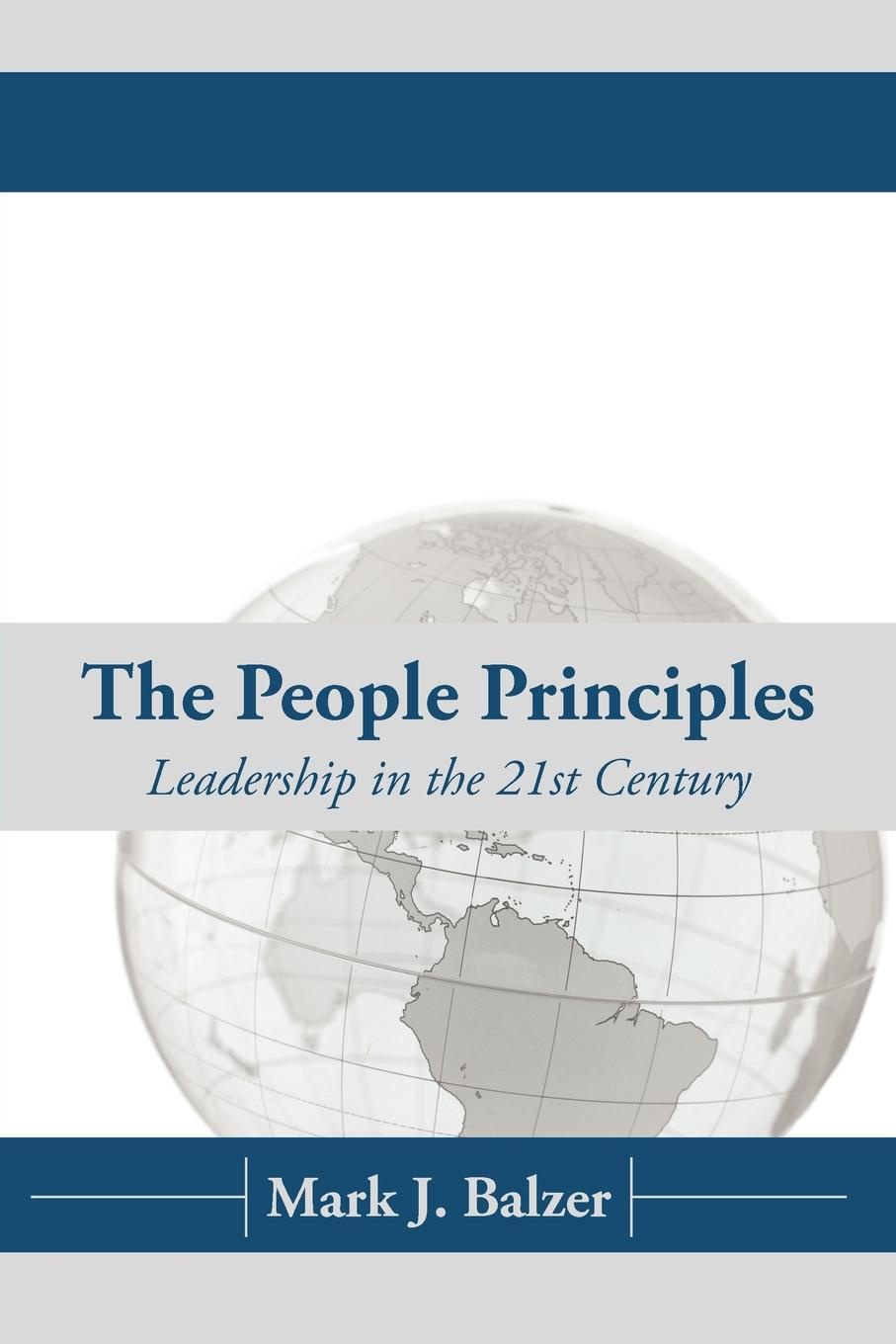 Фото - Mark J. Balzer The People Principles. Leadership in the 21st Century harald welzer climate wars what people will be killed for in the 21st century