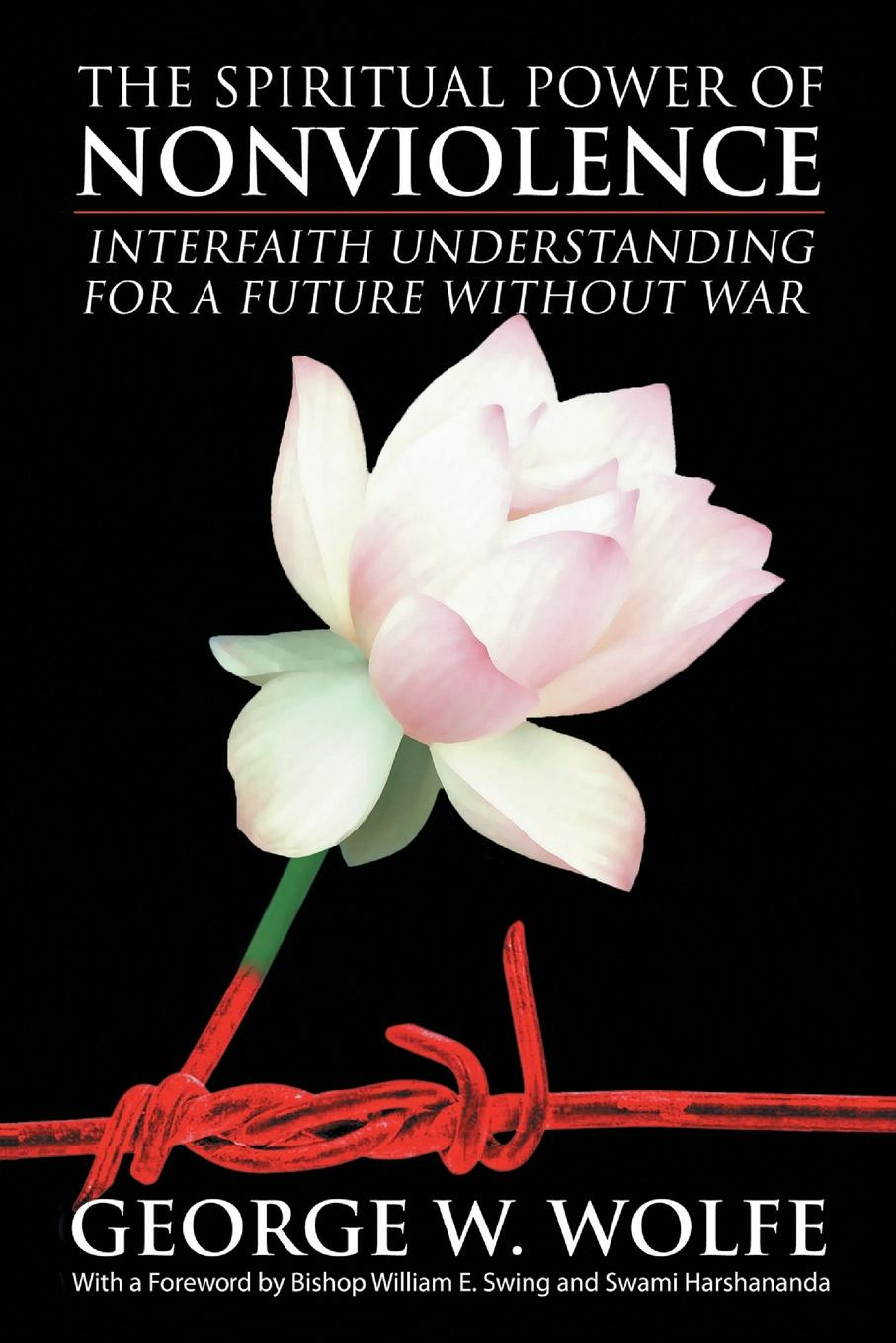 George W. Wolfe The Spiritual Power of Nonviolence. Interfaith Understanding for a Future Without War george w wolfe meditations on mystery