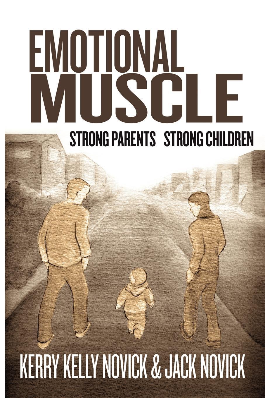Phd Kerry Kelly Novick &. Jack Novick, Emotional Muscle