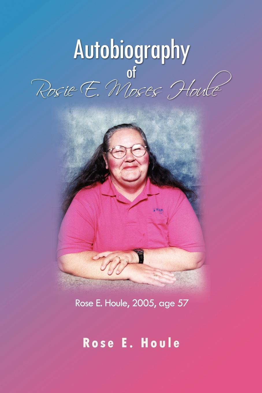 Rose E. Houle Autobiography of Rosie E. Moses Houle marc houle cola party