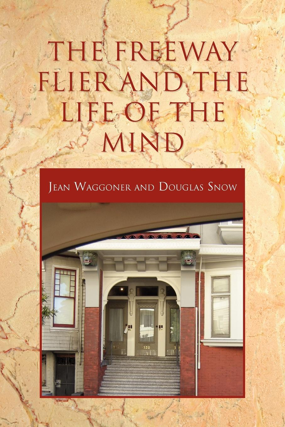 цена на Jean Waggoner, Douglas Snow The Freeway Flier and the Life of the Mind