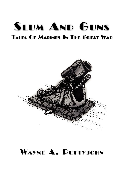 Wayne A. Pettyjohn Slum And Guns