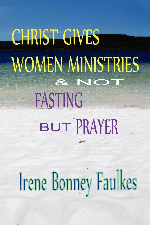 Irene Bonney Faulkes Christ Gives Women Ministries & Not Fasting But Prayer