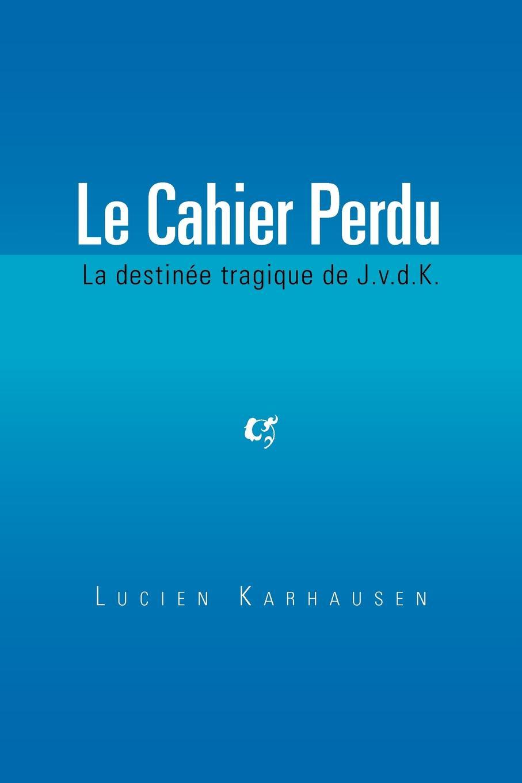 где купить Lucien Karhausen Le Cahier Perdu по лучшей цене
