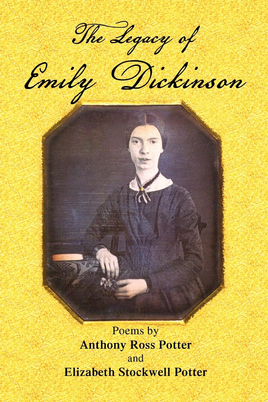 Anthony Ross Potter The Legacy of Emily Dickinson