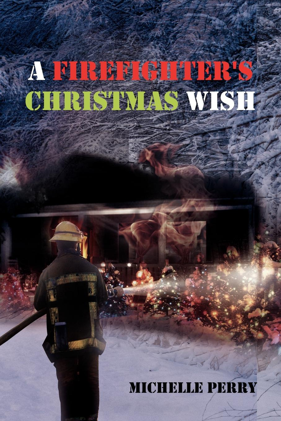 Michelle Perry A Firefighter's Christmas Wish darlene gardner wish upon a christmas star
