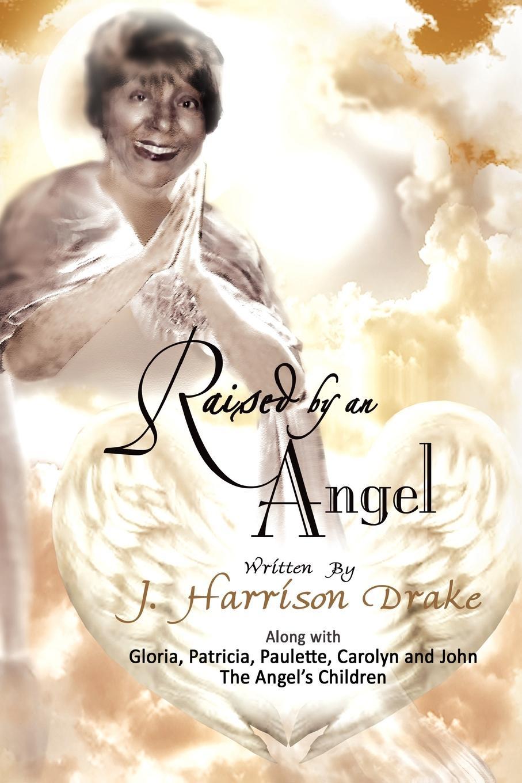 J. Harrison Drake Raised by an Angel
