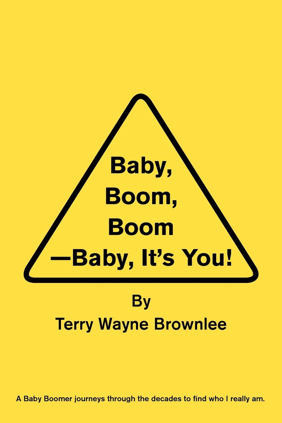 Terry Wayne Brownlee Baby, Boom, Boom-Baby, Its You!