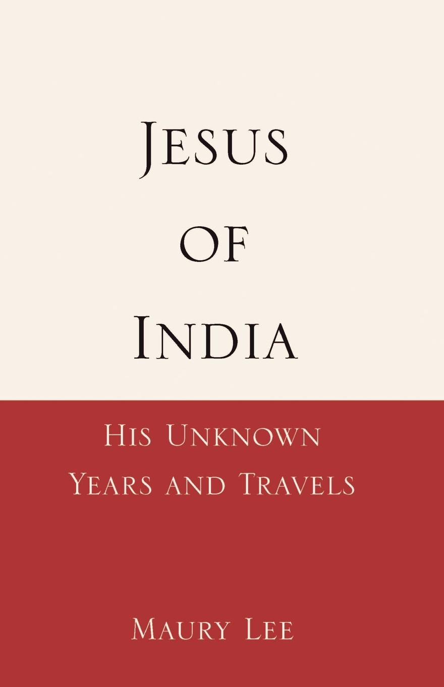 Maury Lee Jesus of India. His Unknown Years and Travels william hodges travels in india