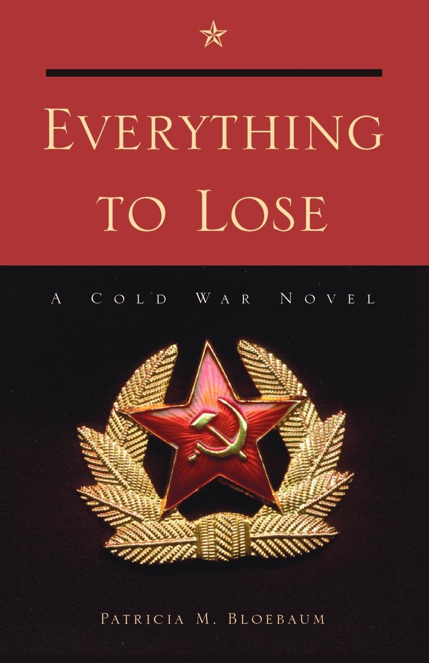 Patricia M. Bloebaum Everything to Lose. A Cold War Novel