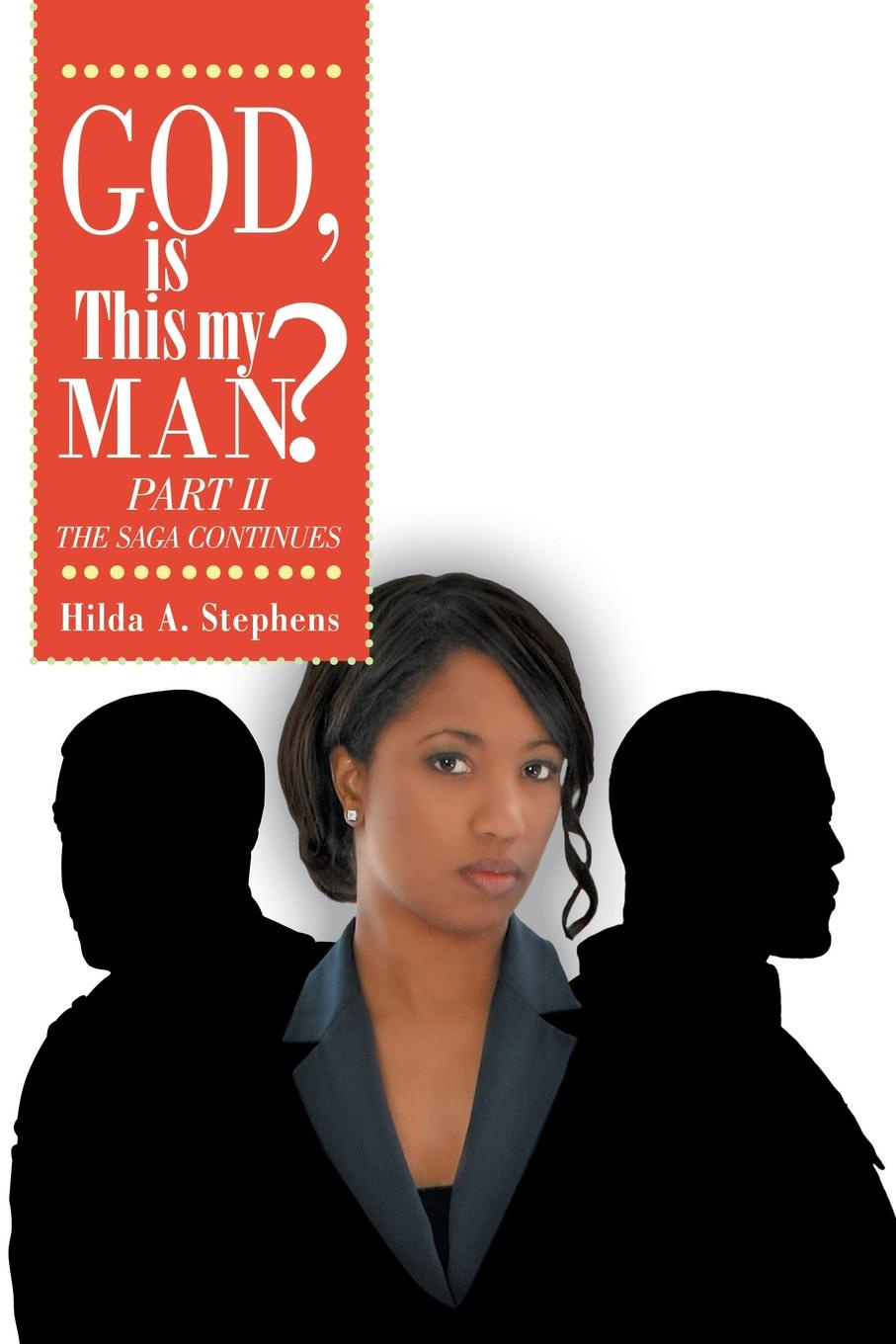 Hilda A. Stephens God, Is This My Man? Part II. The Saga Continues