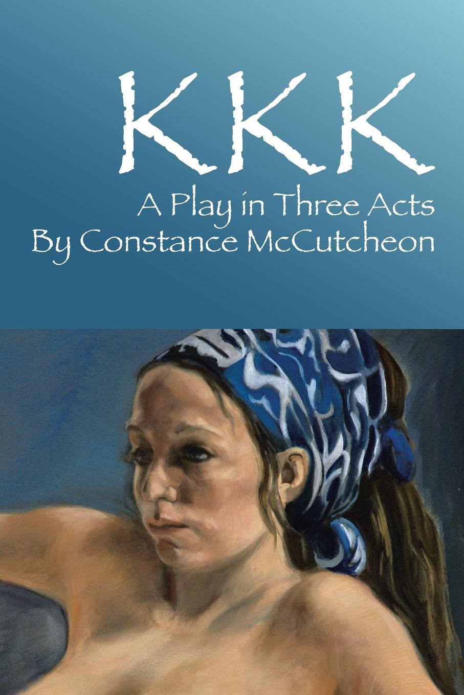 Constance McCutcheon KKK. A Play in Three Acts e a bennett judith a play in three acts