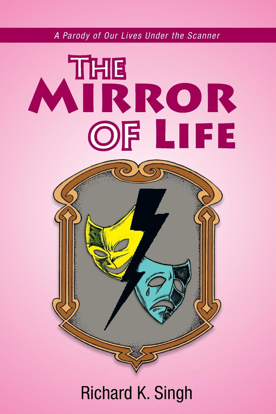 купить Richard K. Singh The Mirror of Life. A Parody of Our Lives Under the Scanner: A Parody of Our Lives Under the Scanner по цене 1764 рублей