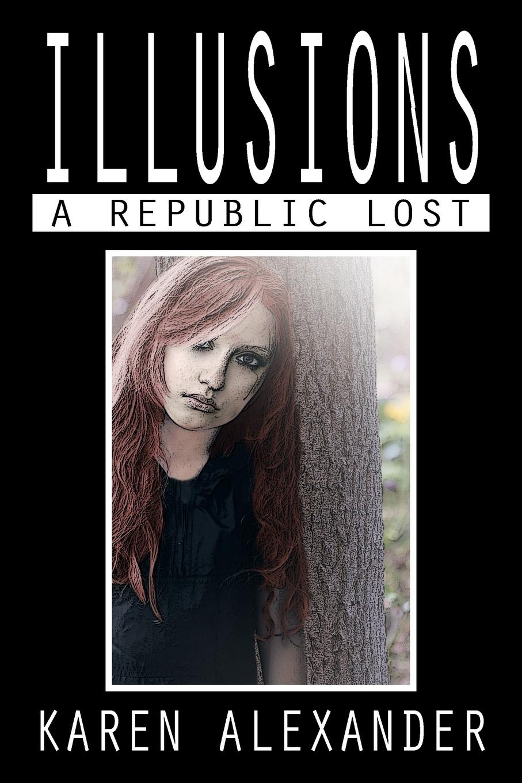 Karen Alexander Illusions. A Republic Lost euforia illusions