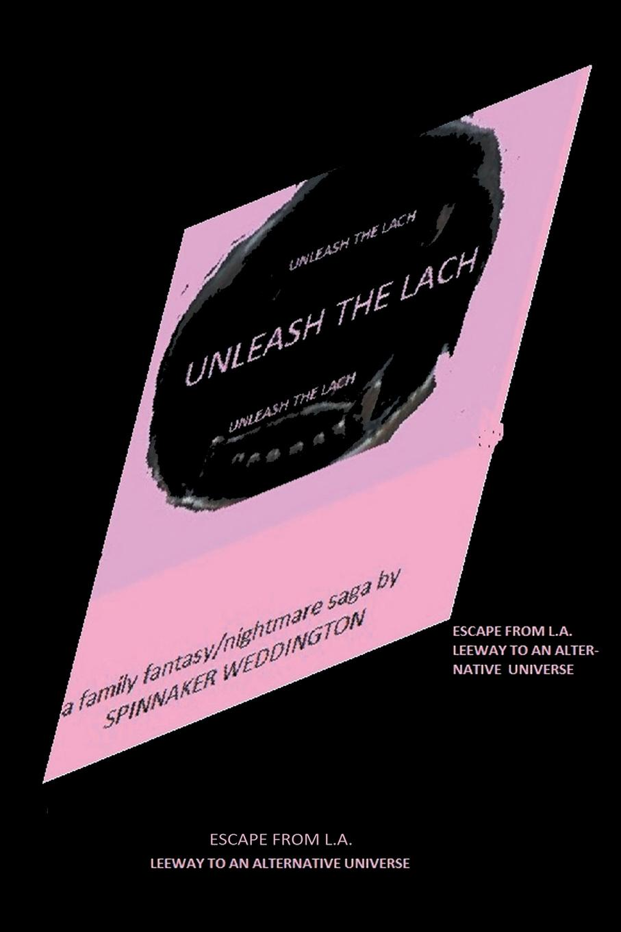 Фото - Spinnaker Weddington Unleash the Lach. Escape from L.A. & Leeway to an Alternative Universe conceiving an alternative philosophical resources for an ecological civilization