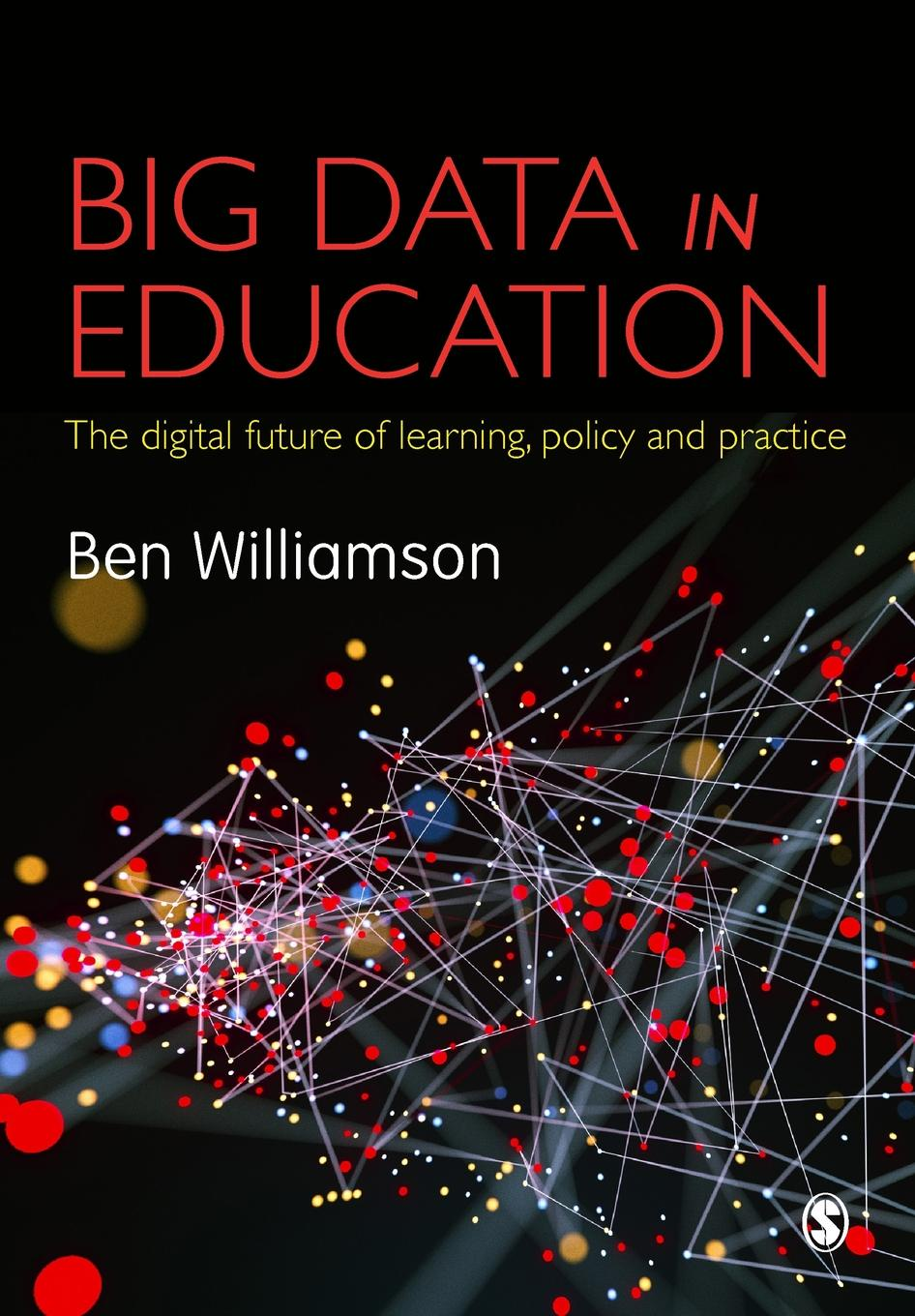 Ben Williamson Big Data in Education. The digital future of learning, policy and practice john heywood the assessment of learning in engineering education practice and policy