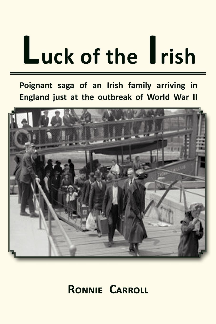 Ronnie Carroll Luck of the Irish. Powerful Saga of an Irish Family Arriving in England Just as World War II Is Declared the luck of the bodkins