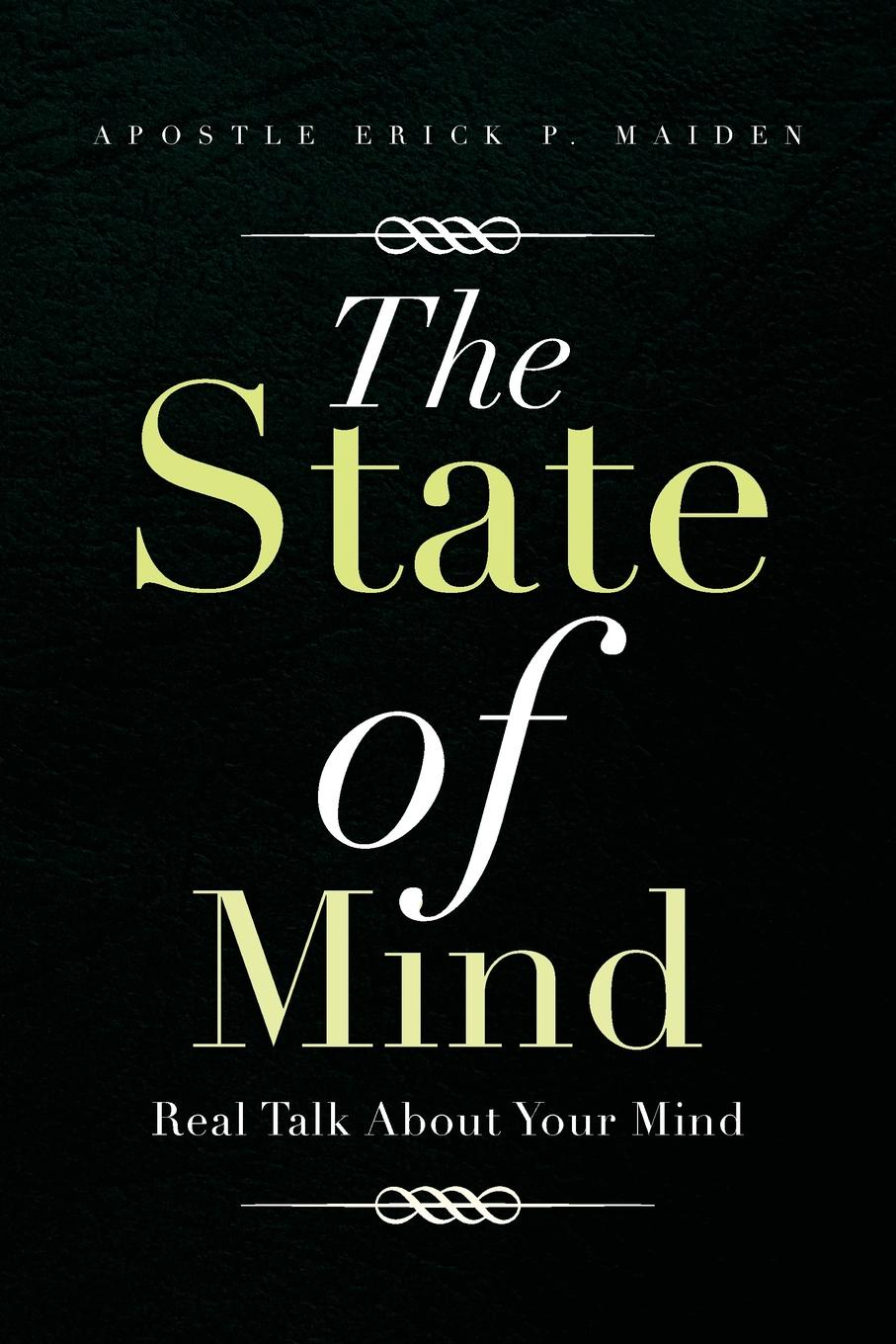 Apostle Erick P. Maiden The State of Mind. Real Talk about Your Mind mind over mind