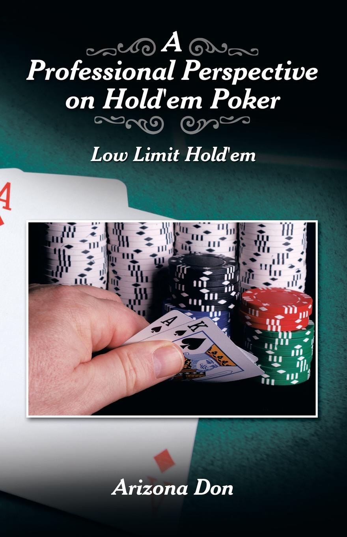 Arizona Don A Professional Perspective on Hold'em Poker. Low Limit Hold'em набор для покера perfecto texas hold em poker set dpc 200