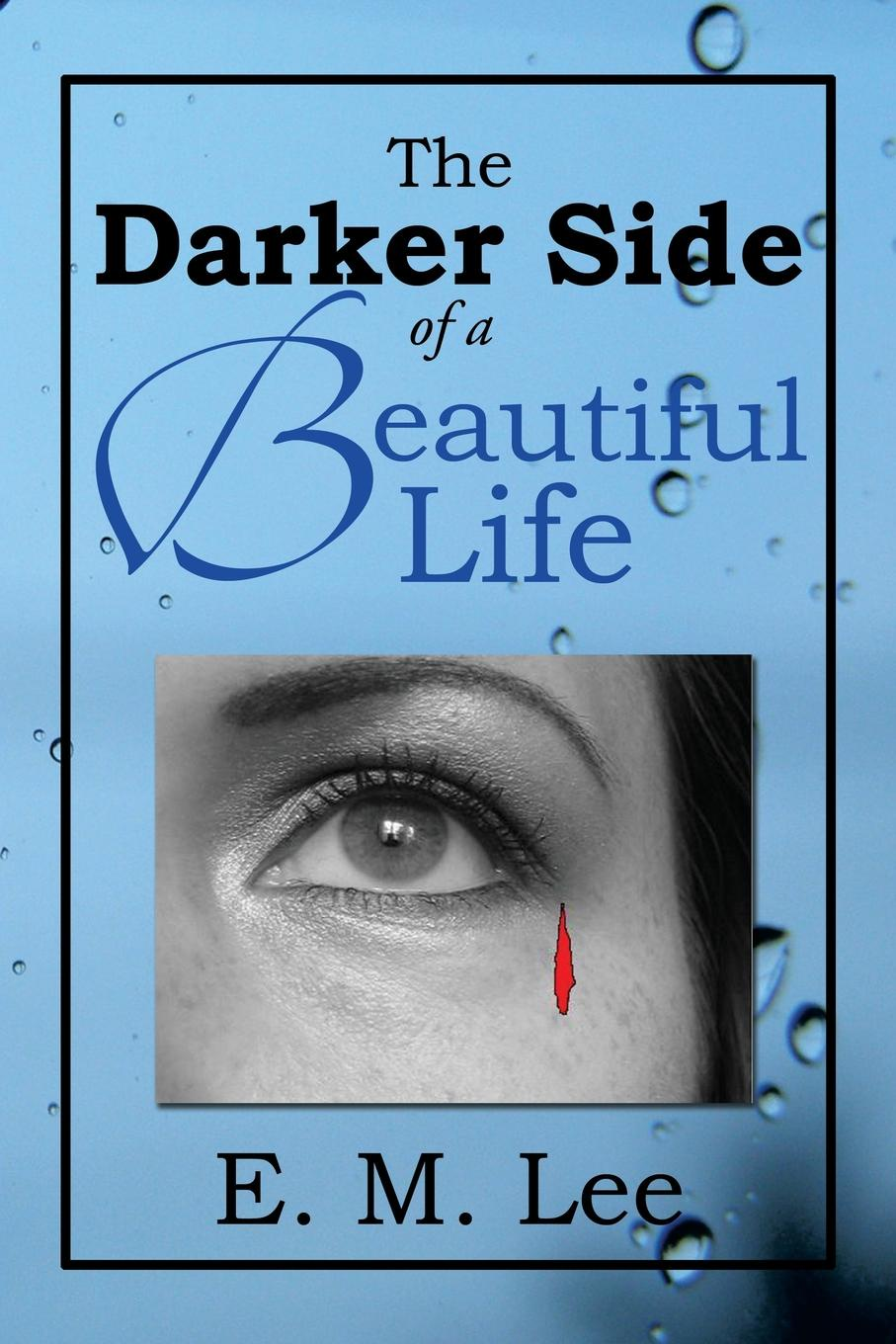 E. M. Lee The Darker Side of a Beautiful Life