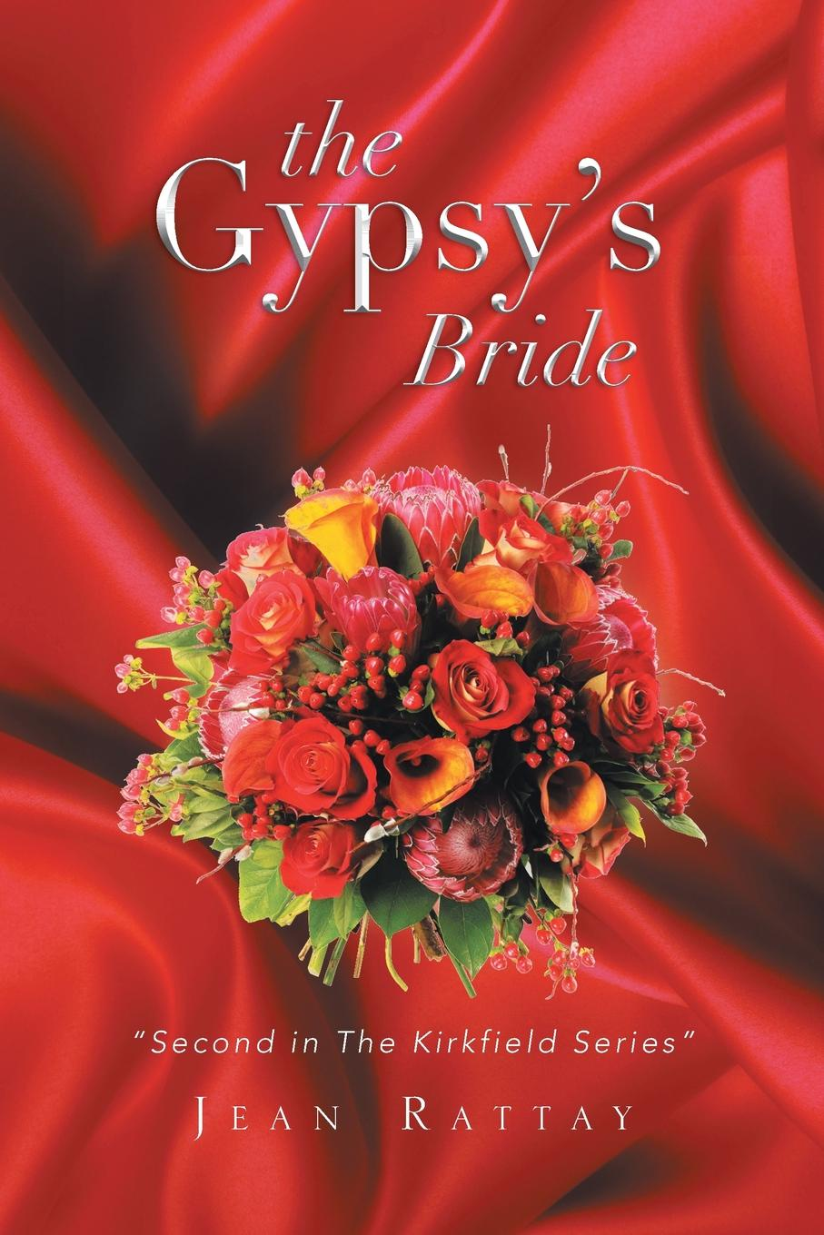 Jean Rattay The Gypsy's Bride. Second in the Kirkfield Series donna alward the cowboy s convenient bride