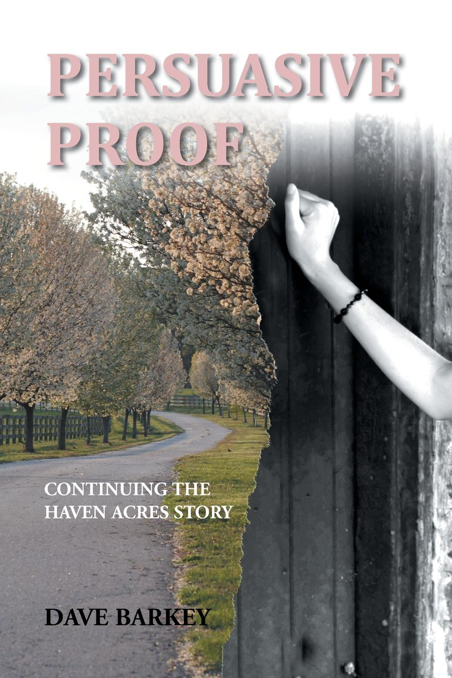 Dave Barkey Persuasive Proof. Continuing the Haven Acres Story