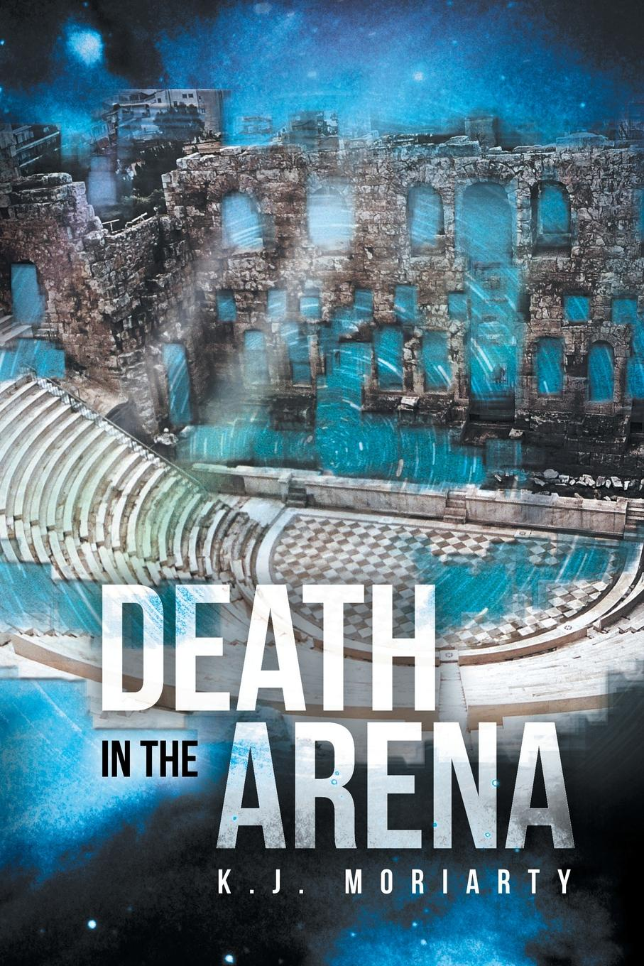 K. J. Moriarty Death in the Arena