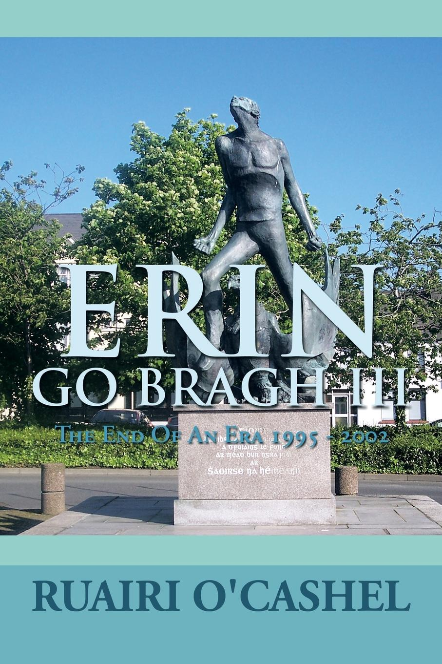 Ruairi O' Cashel Erin Go Bragh III. The End of an Era 1995 - 2002 wertmark бра wertmark erin we346 02 101