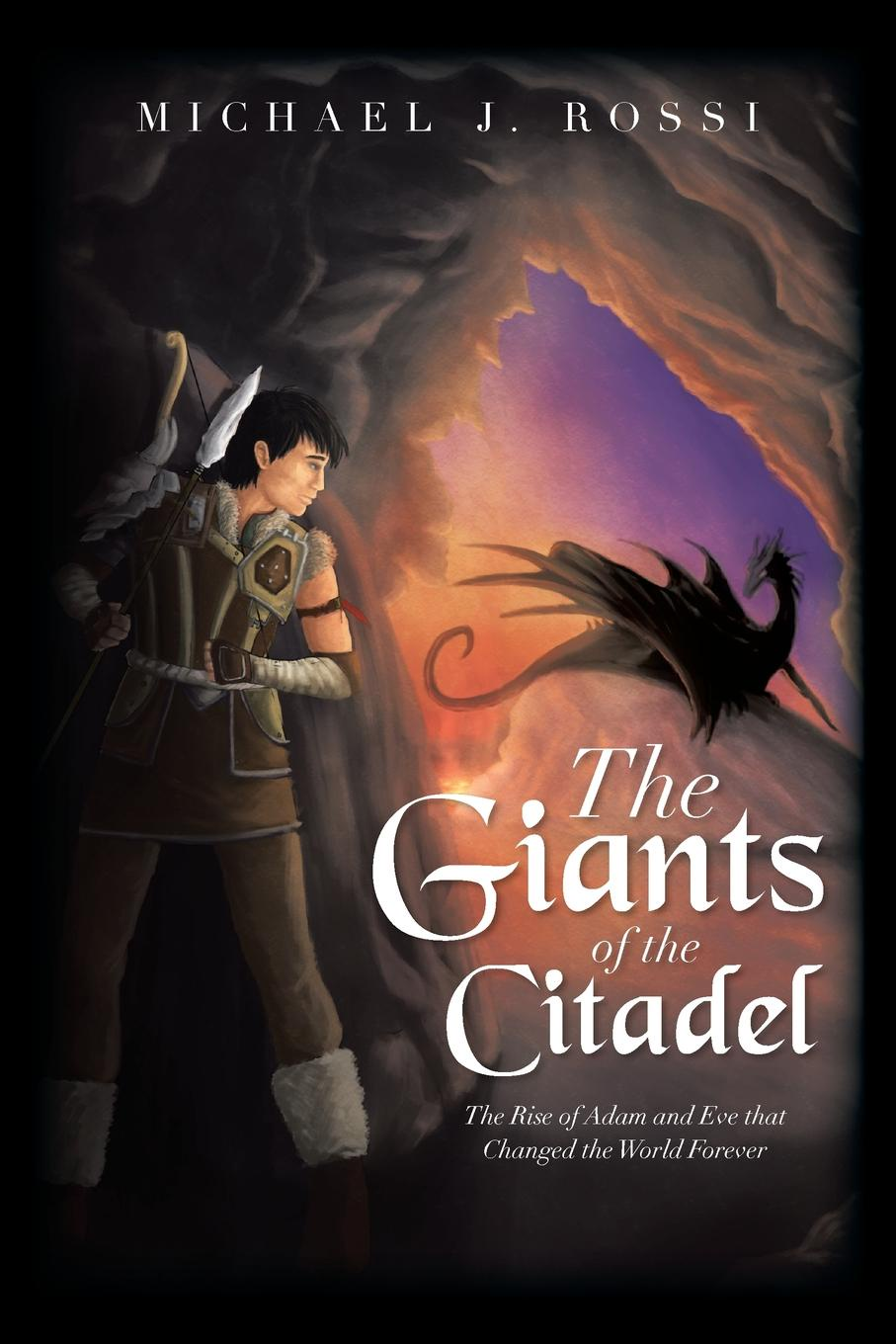 Michael J. Rossi The Giants of the Citadel. The Rise of Adam and Eve That Changed the World Forever adam fitz adam the world vol 3