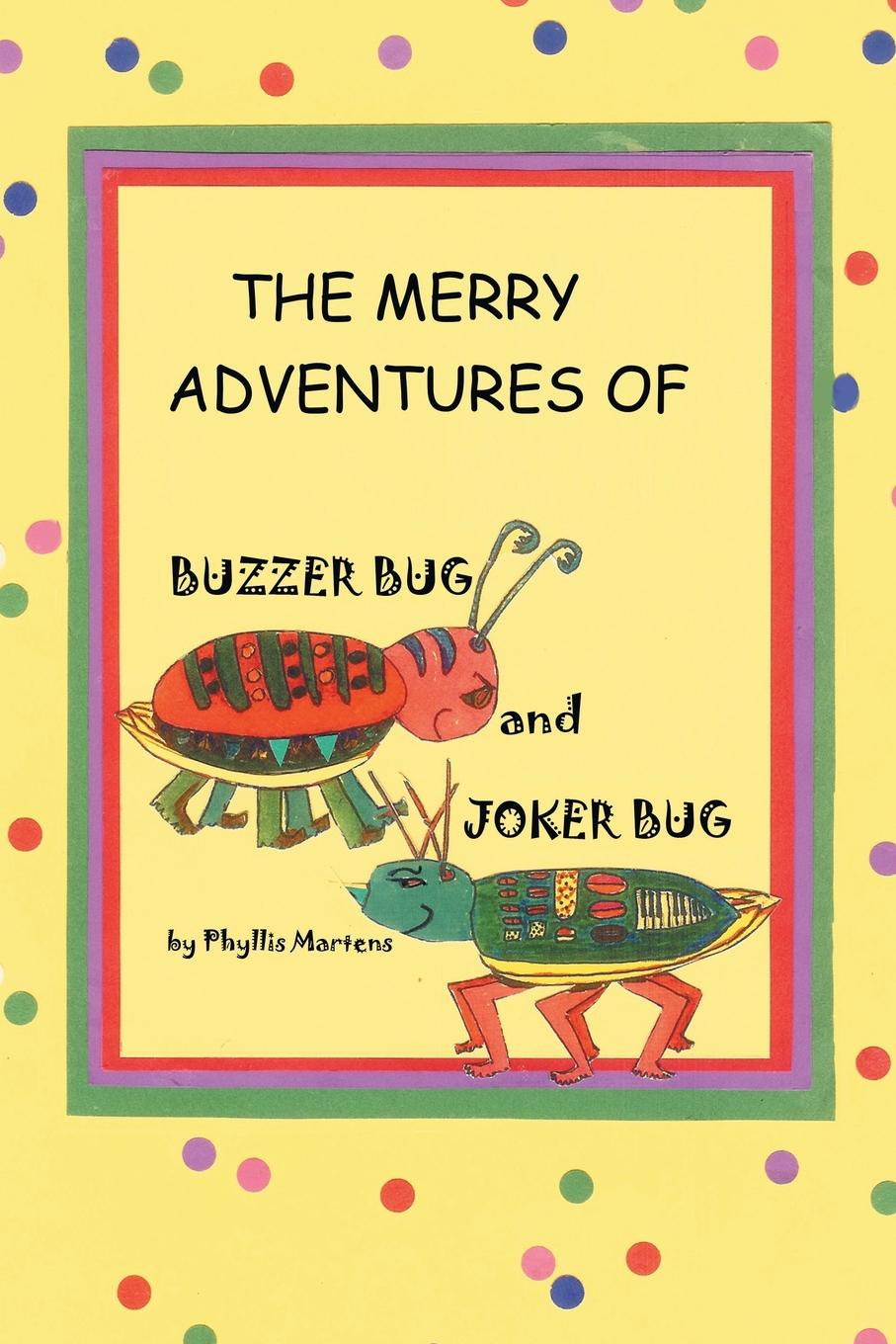 Phyllis Martens The Merry Adventures of Buzzer Bug and His Cousin Joker