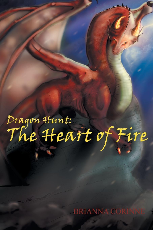 Brianna Corinne Dragon Hunt. Book 1: The Heart of Fire недорого