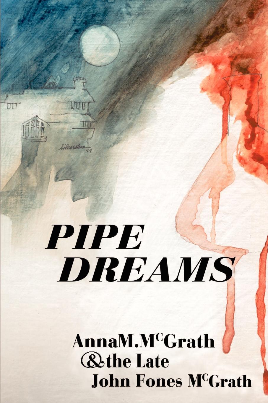 Anna M. McGrath, John Fones McGrath Pipe Dreams melanie mcgrath hard soft and wet