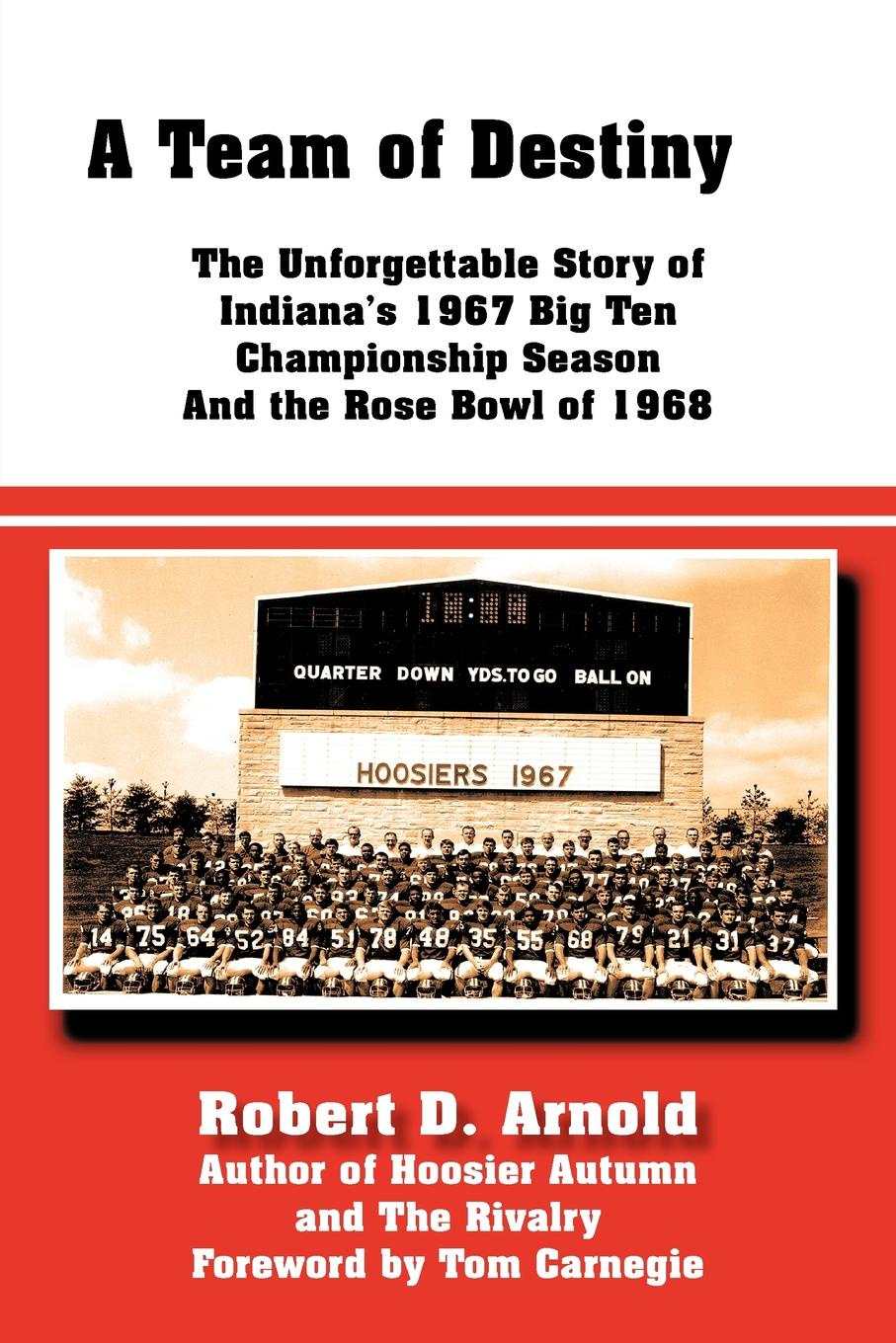 Robert D. Arnold A Team of Destiny. The Unforgettable Story of Indiana's 1967 Big Ten Championship Season And the Rose Bowl of 1968 story of big cities