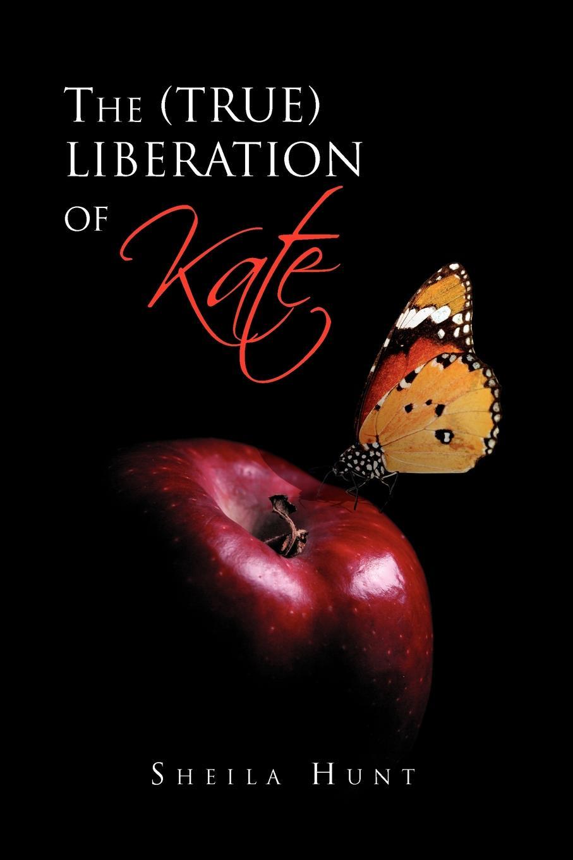Sheila Hunt The (True) Liberation of Kate kate birdsall the flats