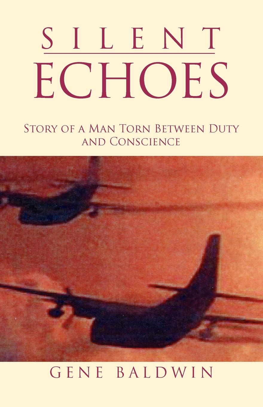 Gene Baldwin Silent Echoes. Story of a Man Torn Between Duty and Conscience echoes of dark
