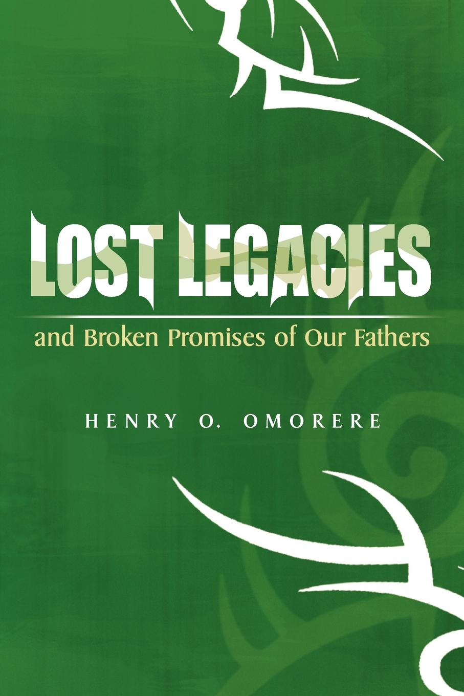 Henry O. Omorere Lost Legacies. and Broken Promises of Our Fathers shakespeare and emotions inheritances enactments legacies