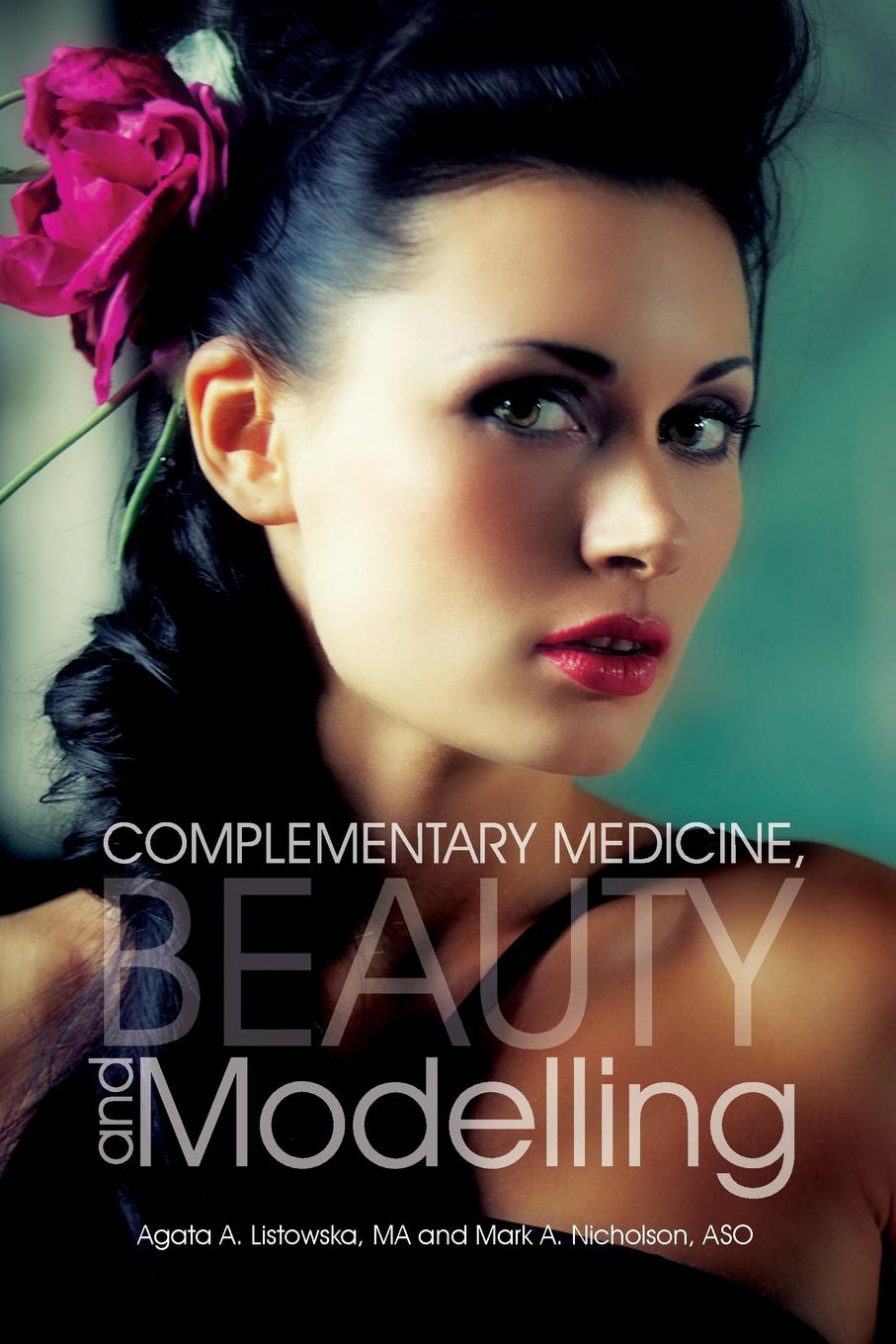AGATA A. LISTOWSKA MA, MARK A. NICHOLSON ASO Complementary Medicine, Beauty and Modelling janet richardson abc of complementary medicine