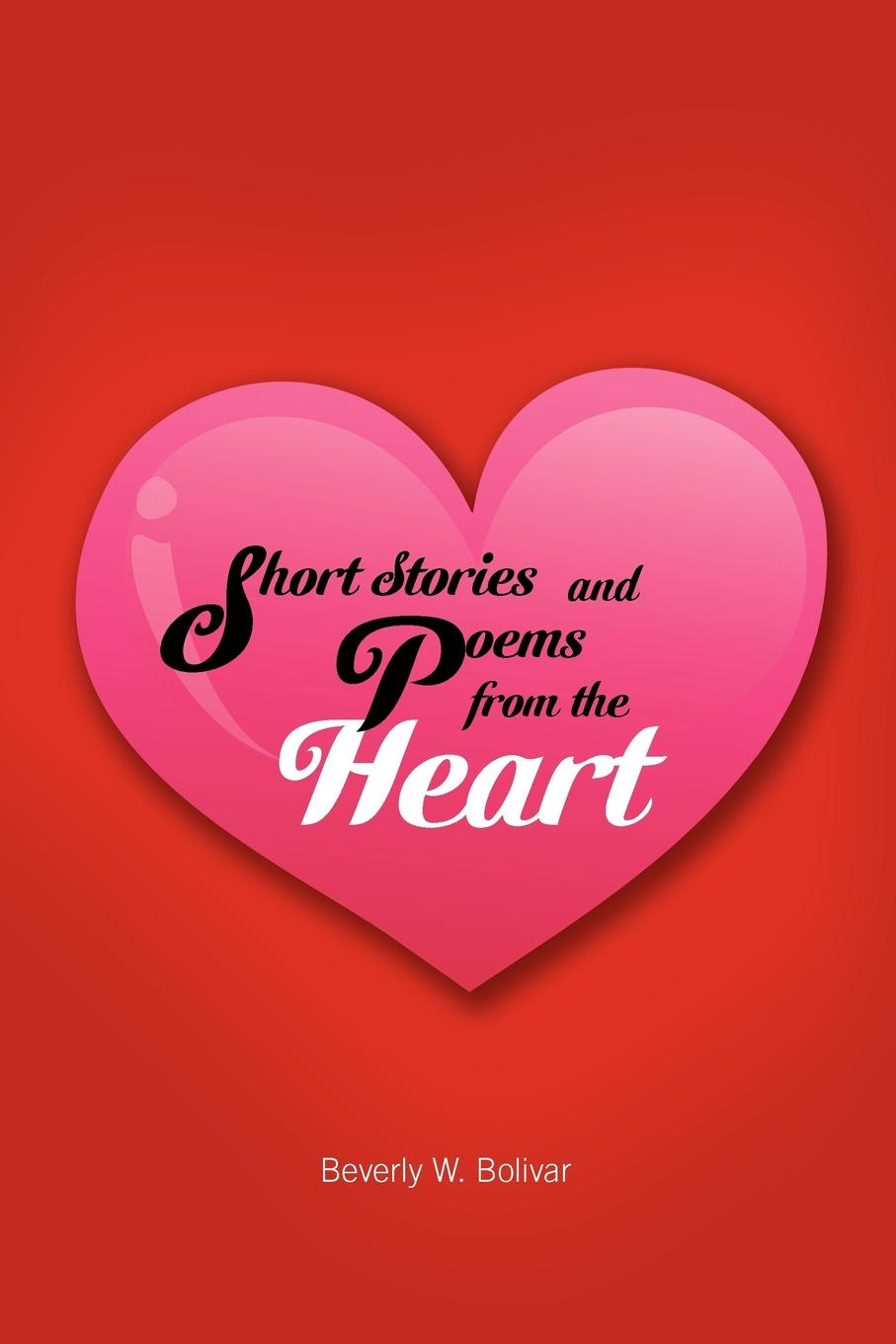 Beverly W. Bolivar Short Stories and Poems from the Heart sara nell brannon poems and stories from the heart