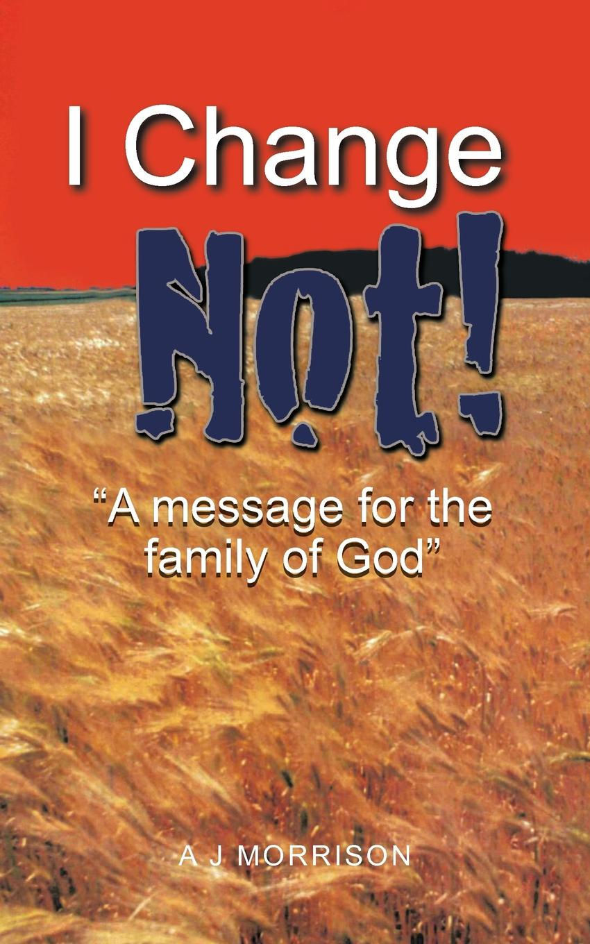 I Change Not. A Message for the Family of God