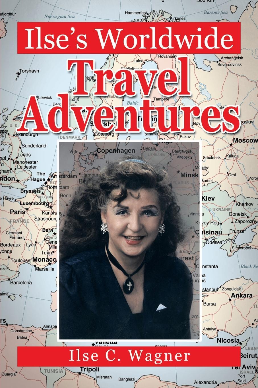 цена Ilse C. Wagner Ilse's Worldwide Travel Adventures онлайн в 2017 году