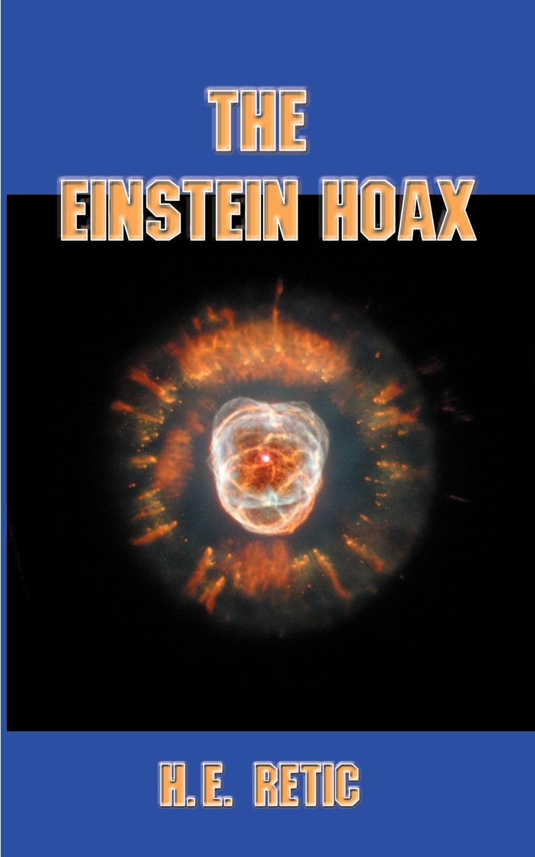 H.E. Retic The Einstein Hoax. The Disastrous Intellectual War on Common Sense no common war