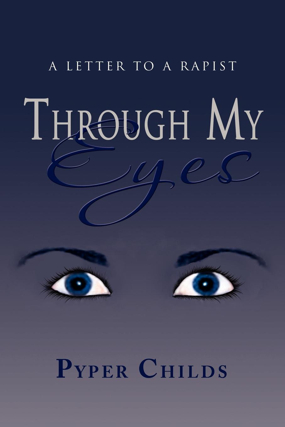 Pyper Childs Through My Eyes. A Letter to a Rapist dustina respecki living in fear away from my rapist