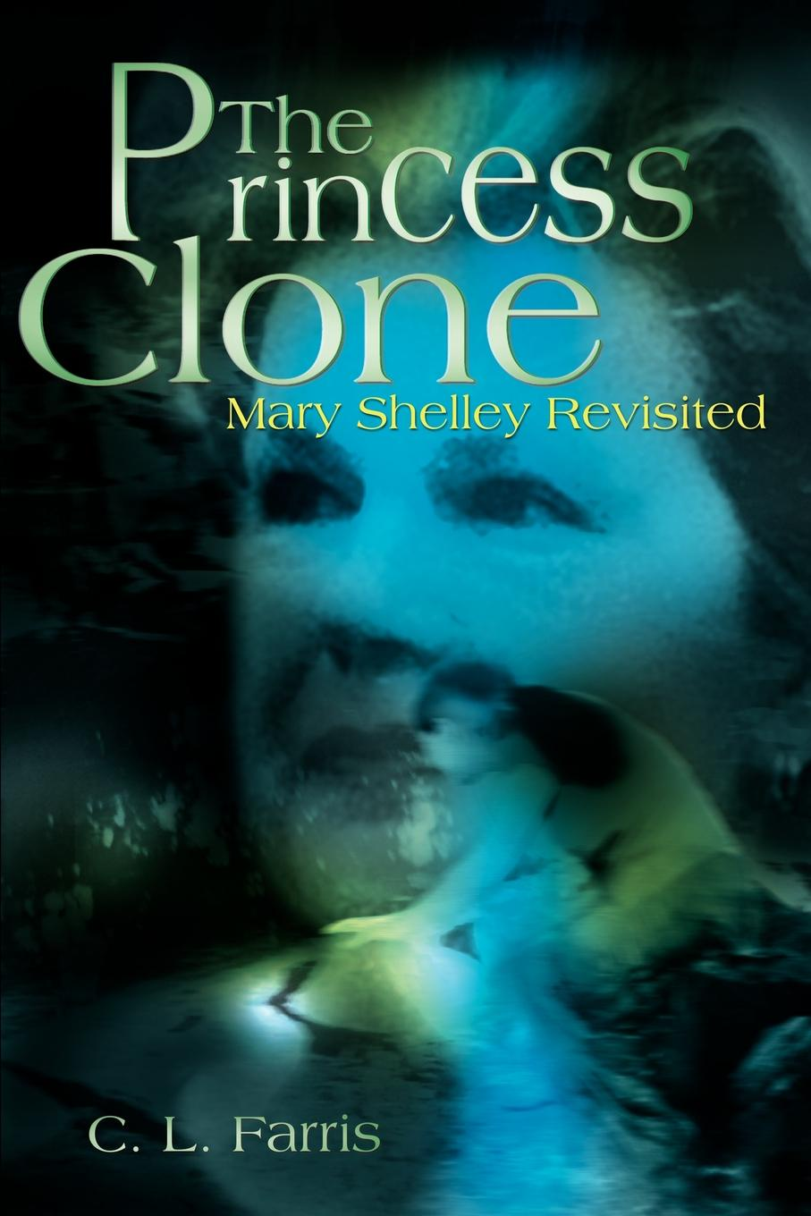 C. L. Farris The Princess Clone. Mary Shelley Revisited shelley mary lodore