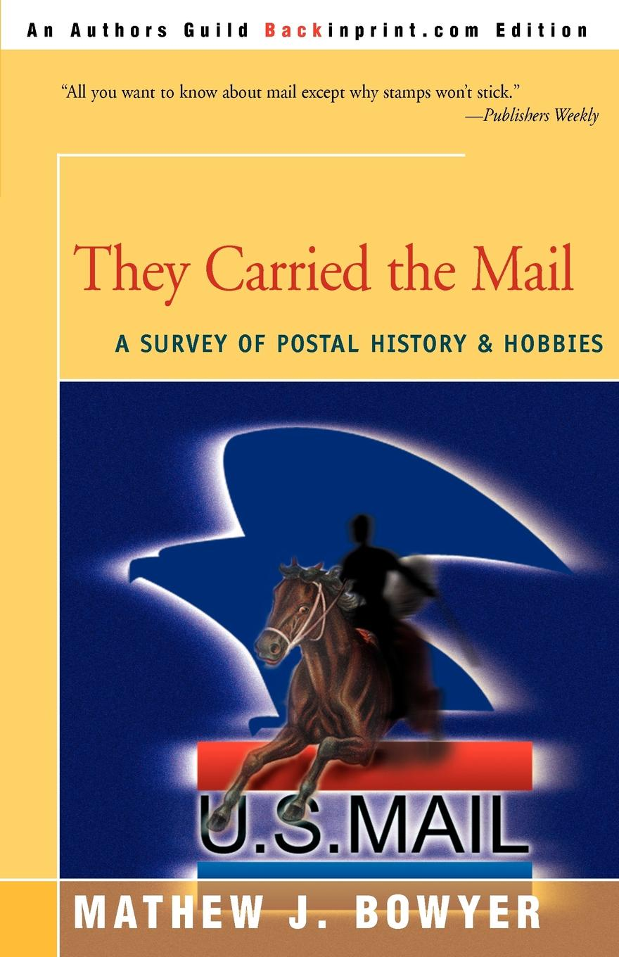 Mathew J. Bowyer They Carried the Mail. A Survey of Postal History and Hobbies