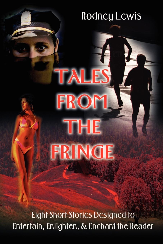 Rodney Lewis Tales from the Fringe. Eight Short Stories Designed to Entertain, Enlighten, & Enchant the Reader tribal style fringe hem short skirt