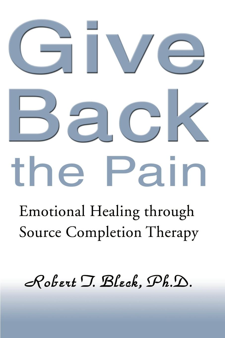 Фото - Robert T. Bleck Give Back the Pain. Emotional Healing Through Source Completion Therapy contrast lace keyhole back blouse