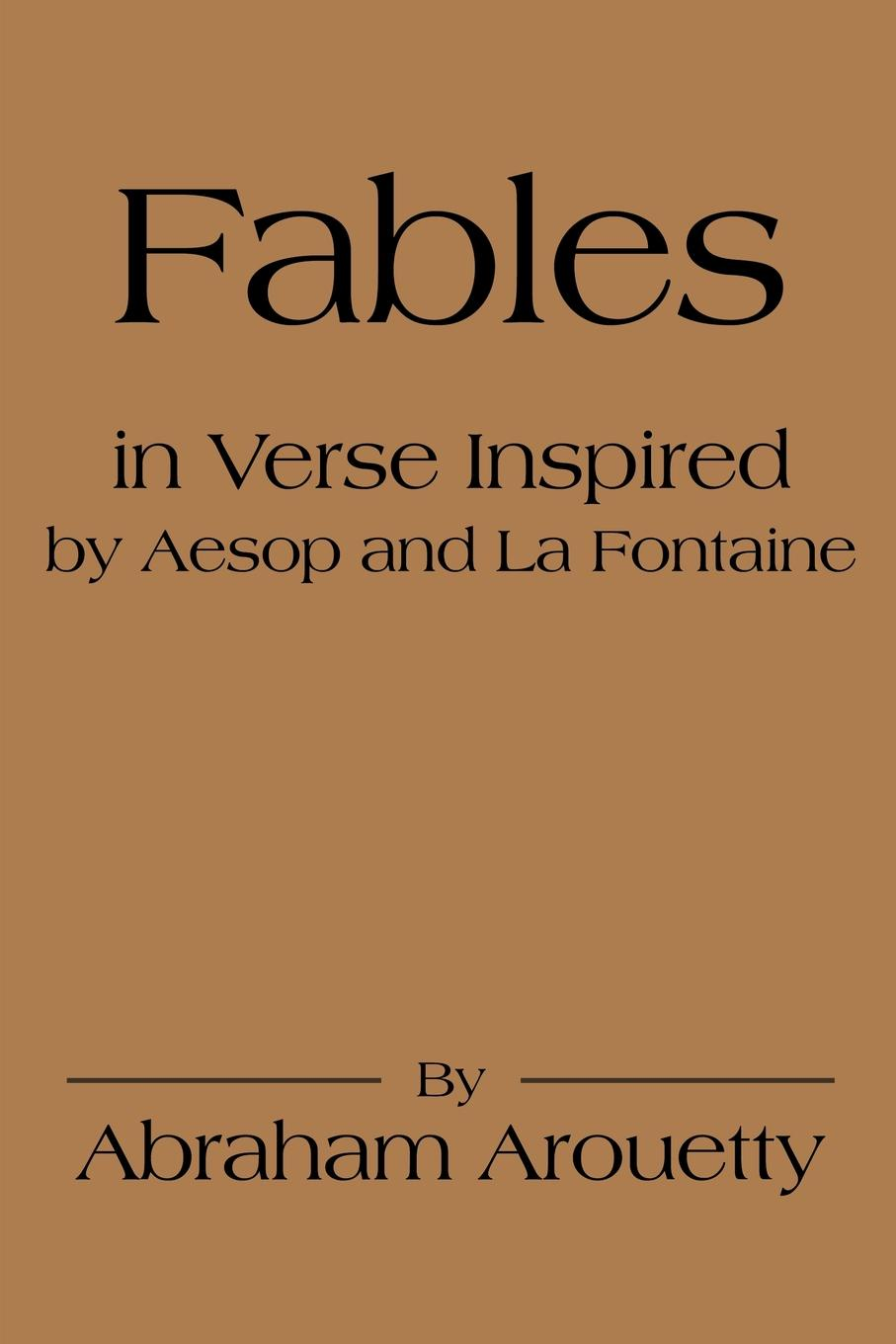 Abraham Arouetty Fables in Verse Inspired by Aesop and La Fontaine aesop s fables