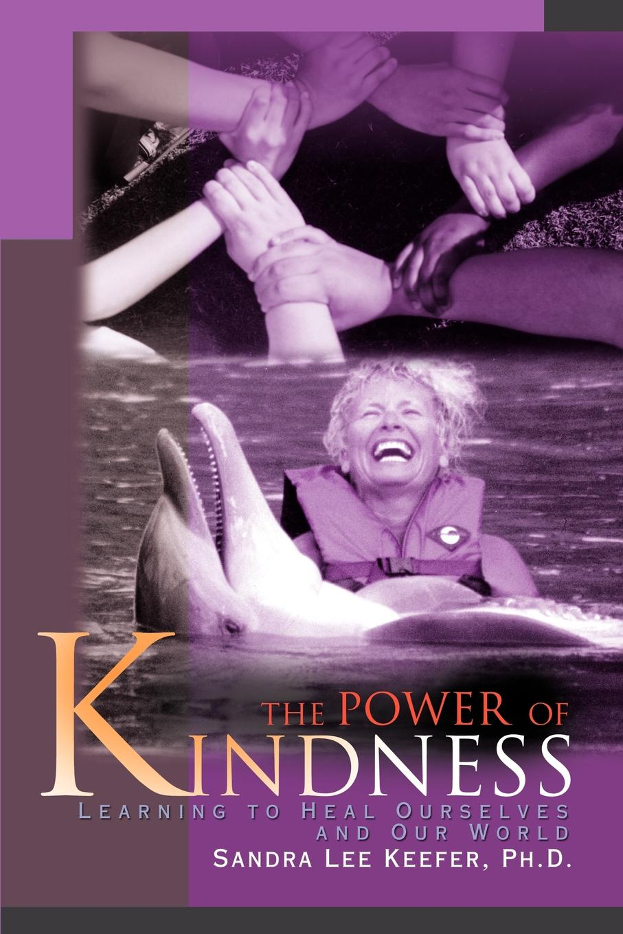 Sandra Lee Keefer The Power of Kindness. Learning to Heal Ourselves and Our World j g ballard the kindness of women