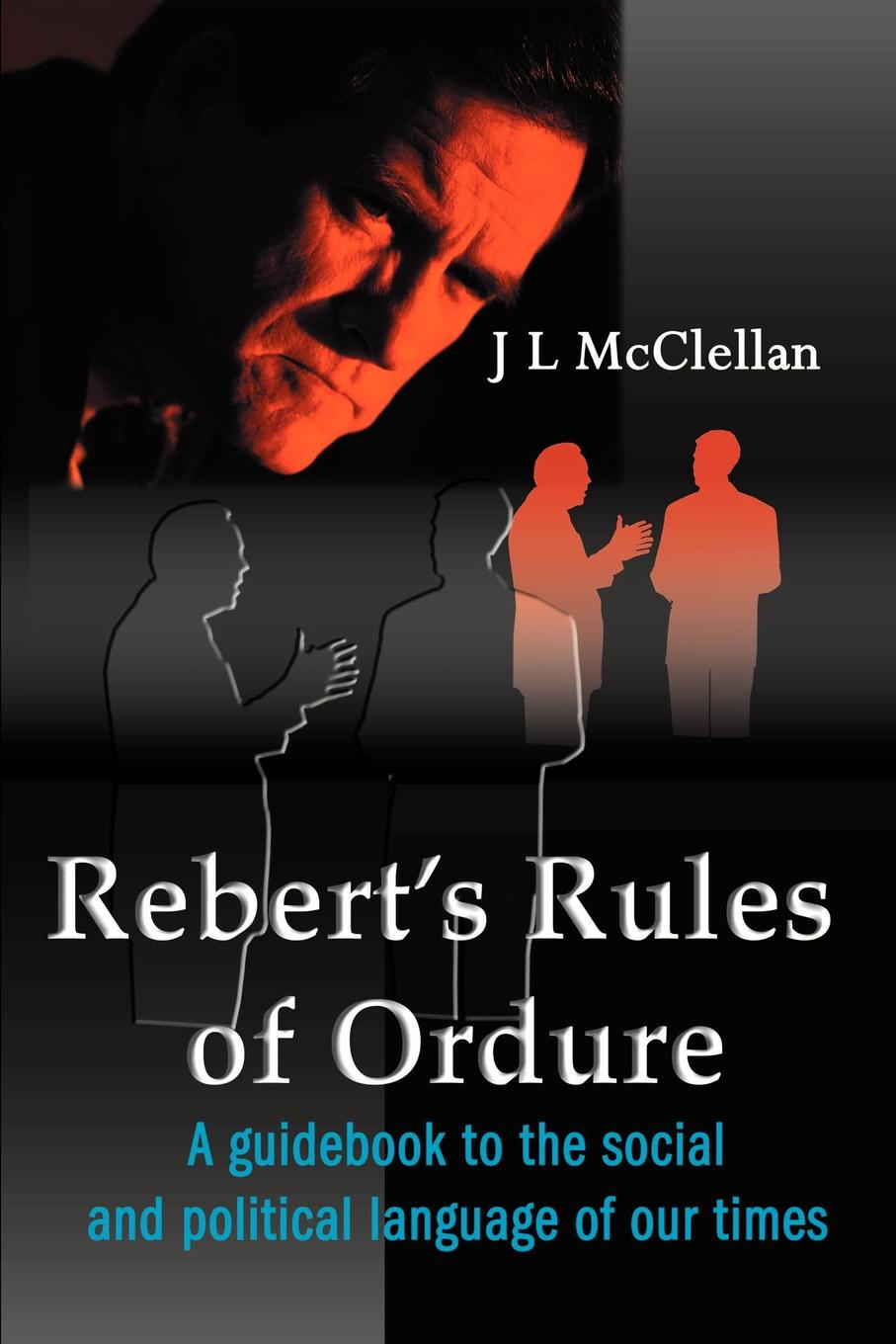 J. L. McClellan Robert's Rules of Ordure. A Guidebook to the Social and Political Language of Our Times robert brands f robert s rules of innovation a 10 step program for corporate survival
